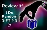 I randomly gift those who leave reviews!